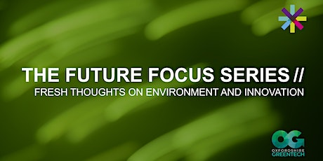 The 2nd Future Focus Series: Fresh thoughts on environment and innovation tickets
