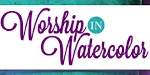 Worship In Watercolor: Visual Prayer Journaling...