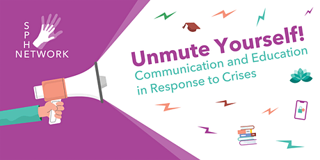 Unmute Yourself!  Communication and Education in Response to Crises tickets