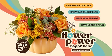 Flower Power Happy Hour - Fall Edition tickets