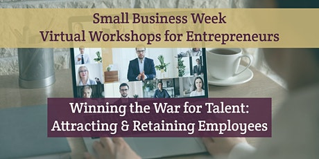 Small Business Week Virtual Workshops - Attracting and Retaining Employees tickets