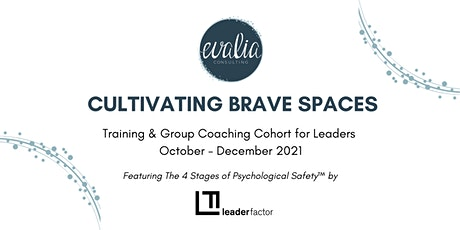 BRAVE SPACES THROUGH THE 4 STAGES OF PSYCHOLOGICAL SAFETY™ - Leader Cohorts tickets