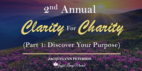 Clarity For Charity Workshop Series - Part 1: Discover Your Purpose tickets
