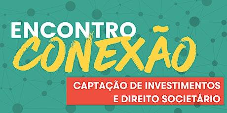 Encontro Conexão Jurídico: Captação de investimentos e Direito societário bilhetes