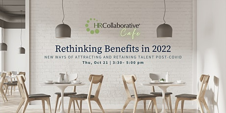Collaborative Cafe: Rethinking Benefits in 2022 tickets