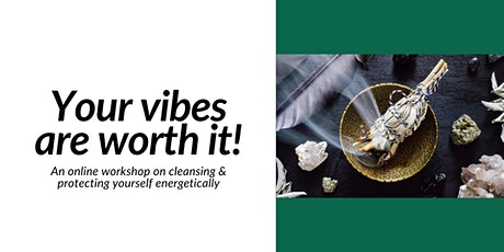 Cleanse & Protect: Your vibes are worth it! (ZOOM) tickets