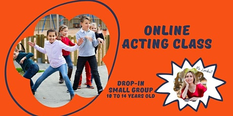 ONLINE ACTING CLASS 10 to 14 years old small group Drop-in Any Level tickets