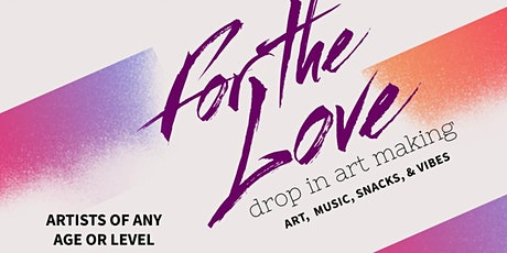 For The Love: Drop In Art Making tickets