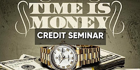TIME IS MONEY ( CREDIT SEMINAR) tickets