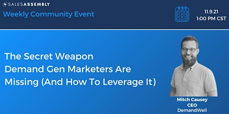 The Secret Weapon Demand Gen Marketers Are Missing (And How To Leverage It) tickets