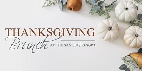 11:00 AM Seating: Thanksgiving Brunch at The San Luis Resort tickets