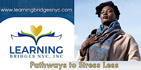 Learning Bridges NYC Inc. presents Pathways to Stress Less tickets