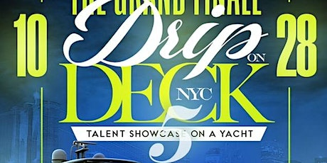 Drip On Deck NYC 5 Talent Showcase On A Yacht @ Harbor Lights Yacht tickets