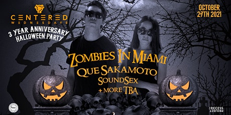 CENTERED 3 YEAR ANNIV / HALLOWEEN PARTY, ZOMBIES IN MIAMI + MORE tickets