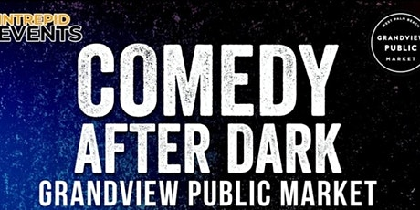 COMEDY AFTER DARK AT GRANDVIEW MARKET tickets