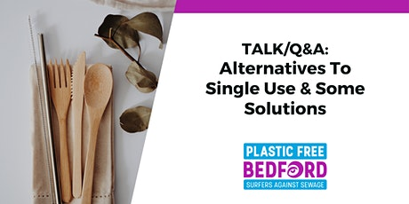 Alternatives To Single Use Plastic & Some Solutions (TALK/Q&A) tickets