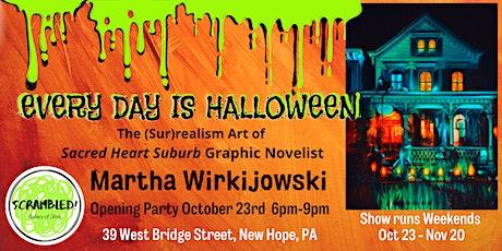 EVERY DAY IS HALLOWEEN-  the art  Martha Workijowski -  Show Event! tickets