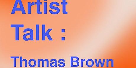 Artist Talk - Thomas Brown tickets