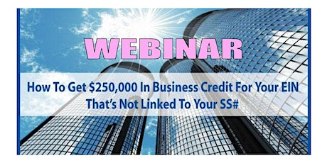 How To Get $250,000 in Business Credit for Your EIN NOT Linked to Y tickets