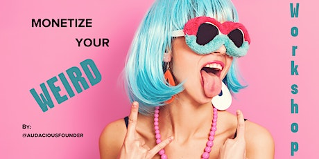 Monetize Your Weird: Create a Business From Your Unique Traits & Skills. tickets