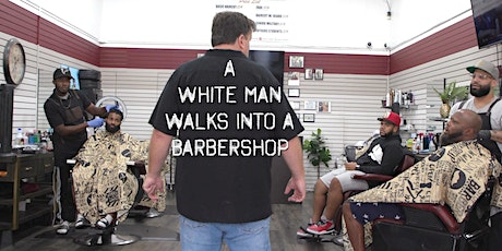 """""""A White Man Walks Into A Barbershop""""  special screening and fundraiser. tickets"""
