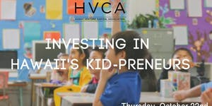 """Investing in Hawaii's Kid-preneurs"" -- HVCA October..."