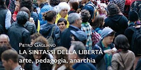 La sintassi della libertà; arte, pedagogia, anarchia biglietti