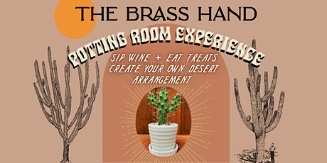 The Brass Hand Potting Room Experience - Sip wine + pot your own cacti! tickets