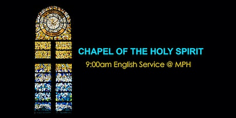 Chapel of The Holy Spirit 9:00am English Service @ MPH Level 1 tickets