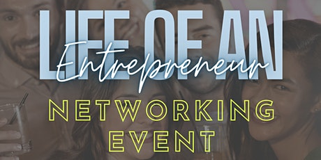 Life of an Entrepreneur: A NETWORKING EVENT tickets