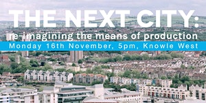 The Next City: re-imagining the means of production