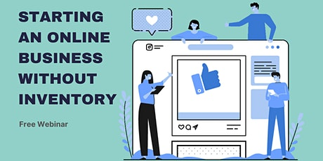 Free Webinar: Starting An Online Business For Beginners Without Inventory tickets