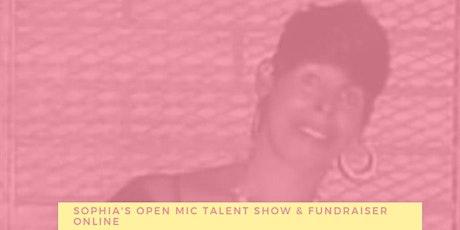 Sophia's Open Mic Talent Show & Fundraiser tickets