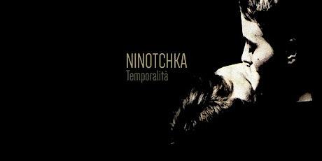 Temporalità Tour - Ninotchka in concerto biglietti