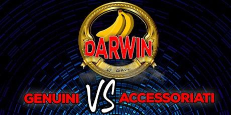 Darwin - LO SHOW - Genuini VS Accessoriati biglietti