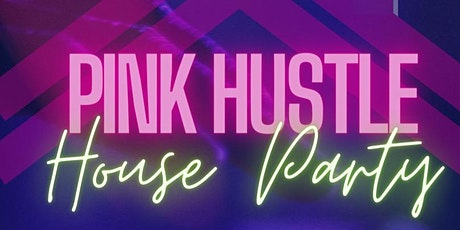 Pink Hustle - House Party tickets