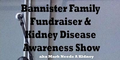 Bannister Family Fundraiser & Kidney Disease Awareness Show