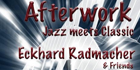 Afterwork - Jazz meets Classic - Eckhard Radmacher lädt ein... Tickets