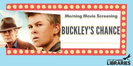 Morning Movie Screening  - Buckley's Chance tickets
