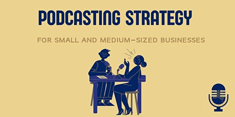 Podcasting Strategy for Small and Medium-sized Businesses tickets