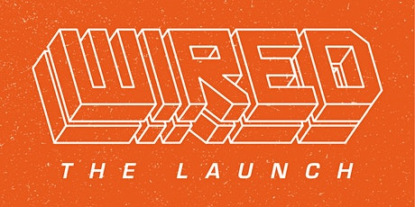 Wired - The Launch tickets