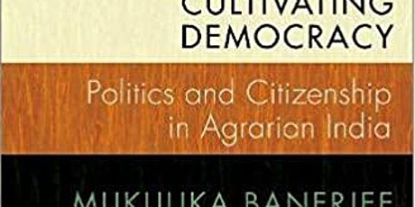 Cultivating Democracy: Politics and Citizenship in Agrarian India tickets