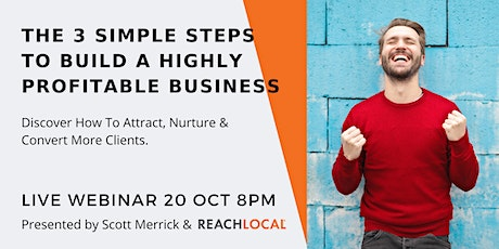 3 Simple Steps To Build A Highly Profitable Business - FREE Webinar tickets