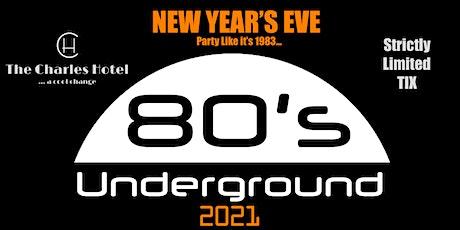 80's UNDERGROUND - NEW YEARS EVE  2021 (Charles Hotel) tickets