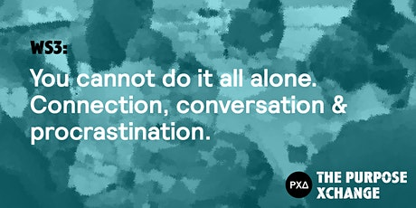 WS3: You cannot do it all alone. Connection, conversation & accountability tickets