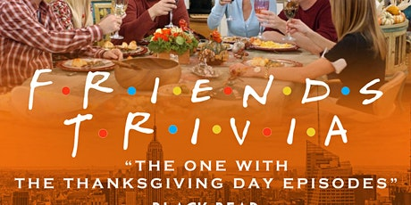 """Friends Trivia """"The One with the Thanksgiving Episodes""""! tickets"""