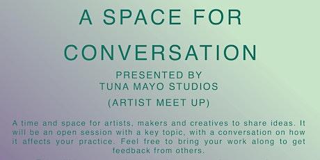 A Space for Conversation: Artist Meet Up tickets