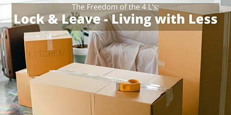 The 4 L's:   Lock & Leave - Living with Less tickets