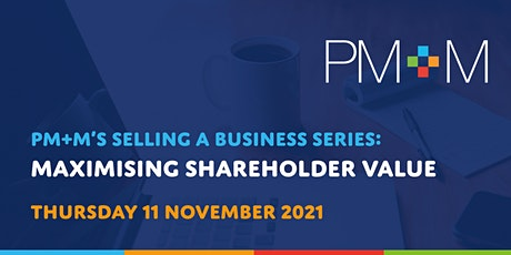 PM+M's selling a business series: Maximising shareholder value tickets