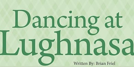 """""""Dancing at Lughnasa"""" - Theatre Production at Saint Michael's College tickets"""
